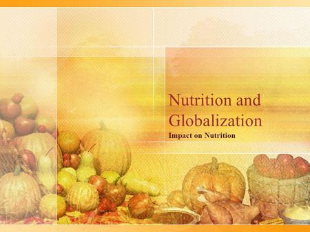 Nutrition and Globalization Impact on Nutrition. Developing Countries Increasing food trade reduces food insecurity –Decrease in malnutrition by 40 million.