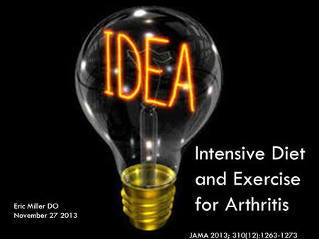 Intensive Diet and Exercise for Arthritis Eric Miller DO November 27 2013 JAMA 2013; 310(12):1263-1273.