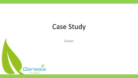 Case Study Susan. Susan = 1.Constipated 2.Dry Skin & Eczema 3.Heavy Sugar Cravings 4.Very Painful Menstrual Cramps 5.Depressed 6.Fatigued & Forgetful.