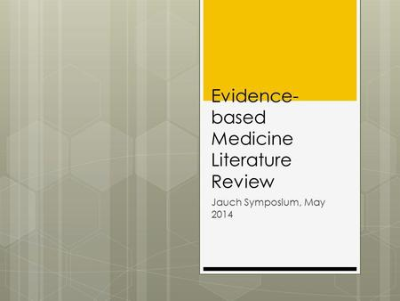 Evidence- based Medicine Literature Review Jauch Symposium, May 2014.