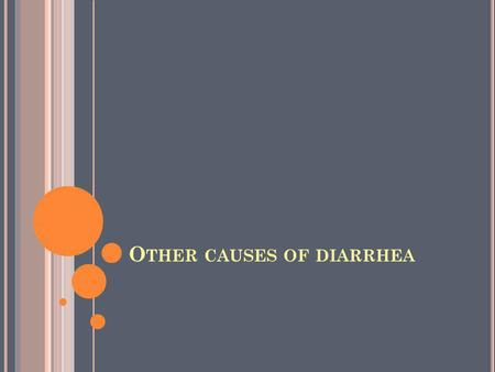 O THER CAUSES OF DIARRHEA. T RANSIENT L ACTASE D EFIENCENCY Occurs following AGE Resolves in weeks to months Use lactose free milk/formula But NOT on.