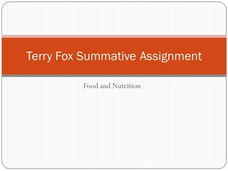Food and Nutrition Terry Fox Summative Assignment.