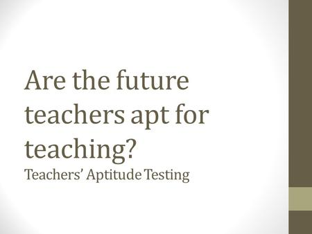 Are the future teachers apt for teaching? Teachers Aptitude Testing.