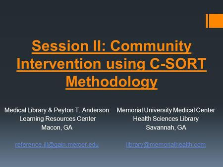 Session II: Community Intervention using C-SORT Methodology Medical Library & Peyton T. Anderson Learning Resources Center Macon, GA