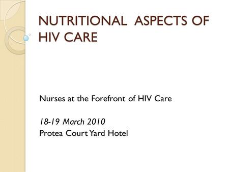 NUTRITIONAL ASPECTS OF HIV CARE