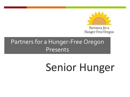 Partners for a Hunger-Free Oregon Presents Senior Hunger.