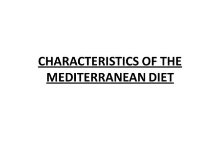 CHARACTERISTICS OF THE MEDITERRANEAN DIET