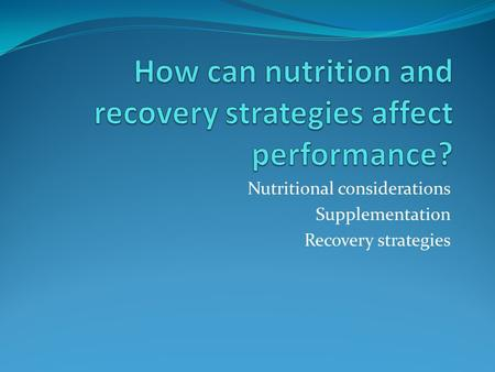 Nutritional considerations Supplementation Recovery strategies.