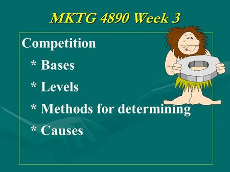 MKTG 4890 Week 3 Competition * Bases * Levels * Methods for determining * Causes.