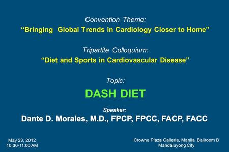 DASH DIET Convention Theme: Bringing Global Trends <strong>in</strong> Cardiology Closer to Home Tripartite Colloquium: Diet and Sports <strong>in</strong> Cardiovascular Disease Topic: