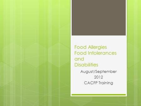 Food Allergies Food Intolerances and Disabilities August/September 2012 CACFP Training.