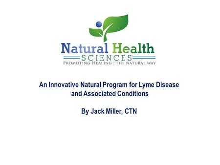 An Innovative Natural Program for Lyme Disease and Associated Conditions By Jack Miller, CTN.