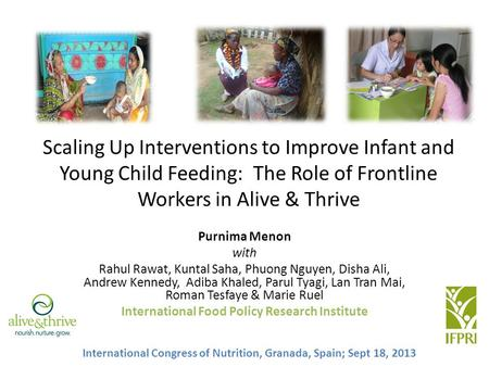 Scaling Up Interventions to Improve Infant and Young Child Feeding: The Role of Frontline Workers in Alive & Thrive Purnima Menon with Rahul Rawat, Kuntal.