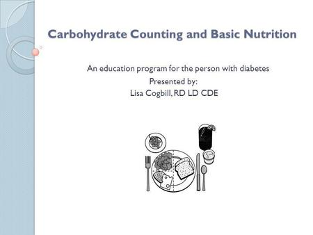 Carbohydrate Counting and Basic Nutrition