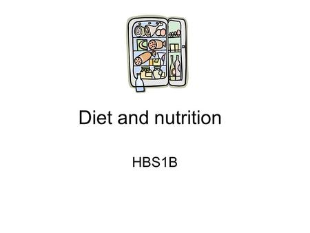 Diet and nutrition HBS1B. Nutrient groups Your body needs food, because food contains a number of nutrients needed by the body. These are: 1.Carbohydrates.
