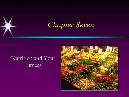Chapter Seven Nutrition and Your Fitness. Nutrition and Achieving High Level Fitness ä Fuel (energy) ä Stamina and vigor for daily activities ä Basis.
