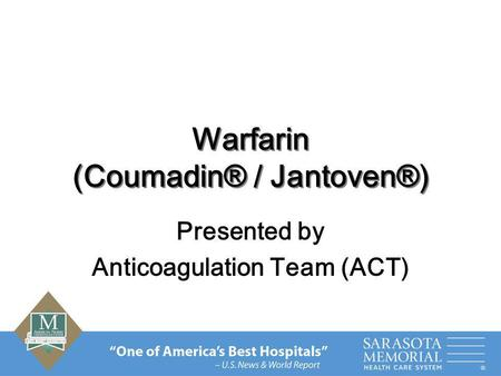 Warfarin (Coumadin® / Jantoven®) Presented by Anticoagulation Team (ACT)