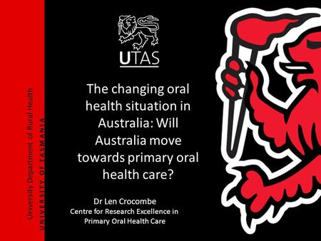 University Department of Rural Health U N I V E R S I T Y O F T A S M A N I A The changing oral health situation in Australia: Will Australia move towards.