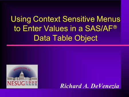 Using Context Sensitive Menus to Enter Values in a SAS/AF Data Table Object Richard A. DeVenezia.