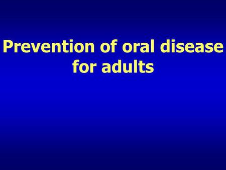 Prevention of oral disease for adults