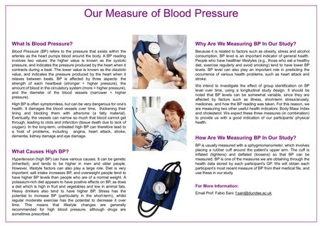 What Is Blood Pressure? Blood Pressure (BP) refers to the pressure that exists within the arteries as the heart pumps blood around the body. A BP reading.