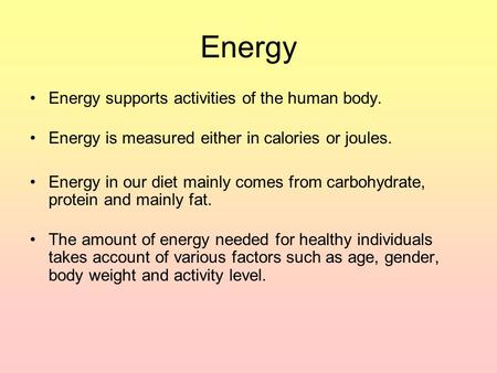 Energy Energy supports activities of the human body.