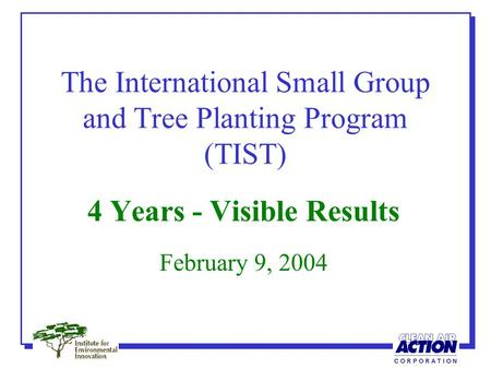 The International Small Group and Tree Planting Program (TIST) 4 Years - Visible Results February 9, 2004.