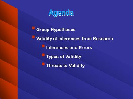 Agenda Group Hypotheses Validity of Inferences from Research Inferences and Errors Types of Validity Threats to Validity.