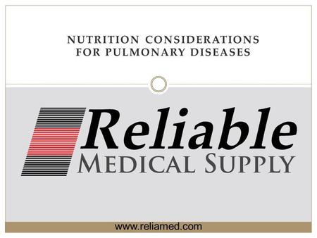 NUTRITION CONSIDERATIONS FOR PULMONARY DISEASES www.reliamed.com.