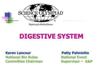 DIGESTIVE SYSTEM DIGESTIVE SYSTEM Karen Lancour Patty Palmietto National Bio Rules National Event Committee Chairman Supervisor – A&P.