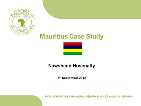 Mauritius Case Study Nawsheen Hosenally 5 th September 2012.