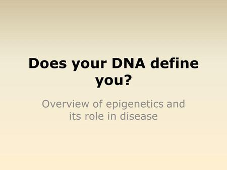 Does your DNA define you? Overview of epigenetics and its role in disease.
