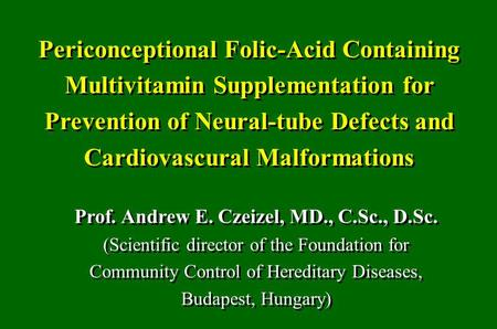 Periconceptional Folic-Acid Containing Multivitamin Supplementation for Prevention of Neural-tube Defects and Cardiovascural Malformations Prof. Andrew.