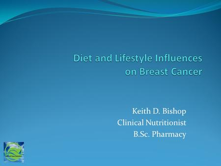 Keith D. Bishop Clinical Nutritionist B.Sc. Pharmacy.