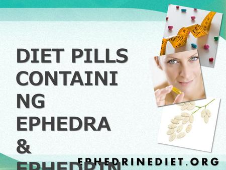 DIET PILLS CONTAINI NG EPHEDRA & EPHEDRIN E. Millions of Americans are obese or overweight and know that they need to lose weight in order to be healthy.