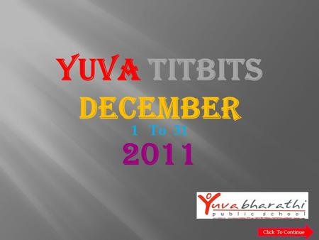 YUVA TITBITS DECEMBER 2011 1 To 31 Click To Continue.
