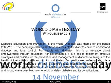 WORLD DIABETES DAY 14 TH NOVEMBER 2013 Diabetes Education and Prevention is the World Diabetes Day theme for the period 2009-2013. The campaign calls on.