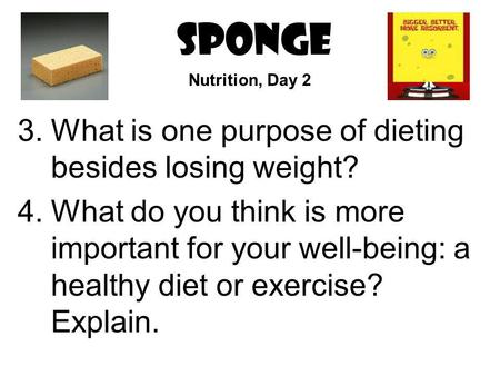 SPONGE What is one purpose of dieting besides losing weight?
