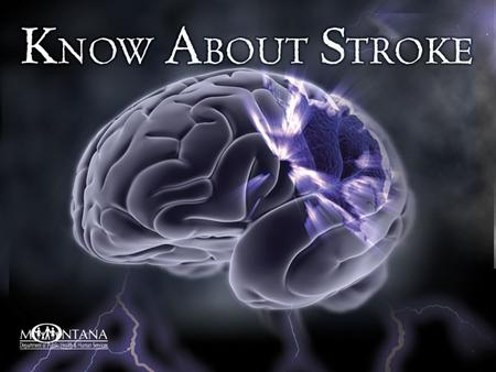 Be Stroke Smart Recognize Stroke symptoms Reduce Stroke risk Respond At the first sign of stroke, CALL 9-1-1 IMMEDIATELY! © 2011 National Stroke Association.