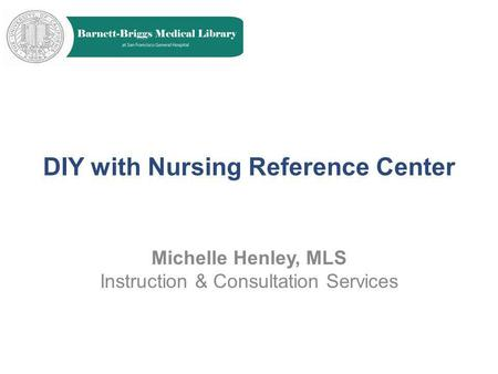 DIY with Nursing Reference Center Michelle Henley, MLS Instruction & Consultation Services.