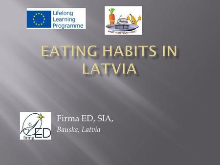 Firma ED, SIA, Bauska, Latvia. approx. 23% school children eat fruit and vegetables every day Almost 40% pupils eat sweets at least once a day; girls.