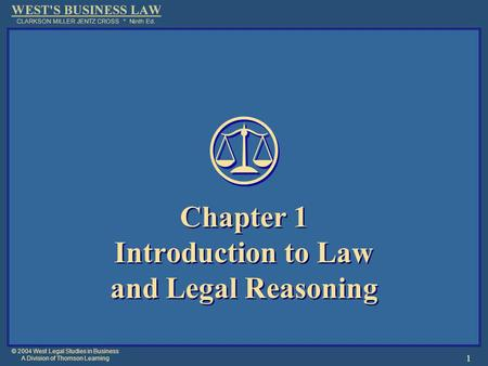 © 2004 West Legal Studies in Business A Division of Thomson Learning 1 Chapter 1 Introduction to Law and Legal Reasoning.