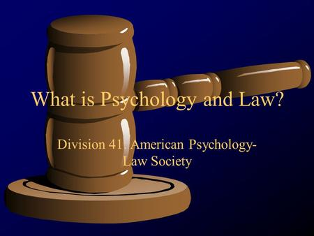 What is Psychology and Law? Division 41: American Psychology- Law Society.