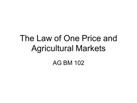 The Law of One Price and Agricultural Markets AG BM 102.