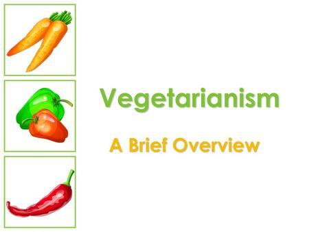 Vegetarianism A Brief Overview. Objectives Define vegetarianism and associated terms Describe benefits of vegetarian diet Discuss nutrients of concern.