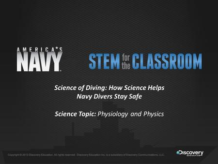 Science of Diving: How Science Helps Navy Divers Stay Safe Science Topic: Physiology and Physics.