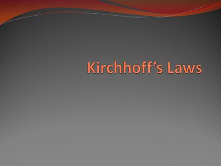 Objective of the Lecture Present Kirchhoffs Current and Voltage Laws. Chapter 2.4 Demonstrate how these laws can be used to find currents and voltages.