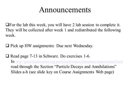 Announcements For the lab this week, you will have 2 lab session to complete it. They will be collected after week 1 and redistributed the following week.