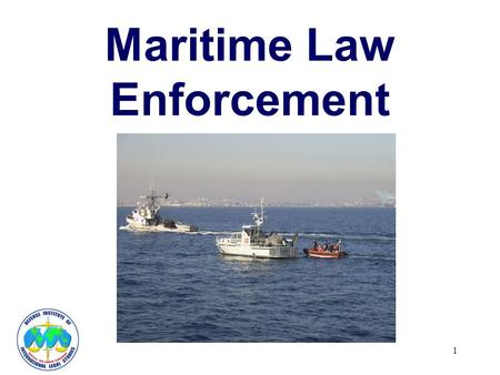 1 Maritime Law Enforcement. 2 INTRODUCTION Naval Forces as economic & effective law enforcement units Risk of Excessive Use of Force Avoided by –law enforcement.