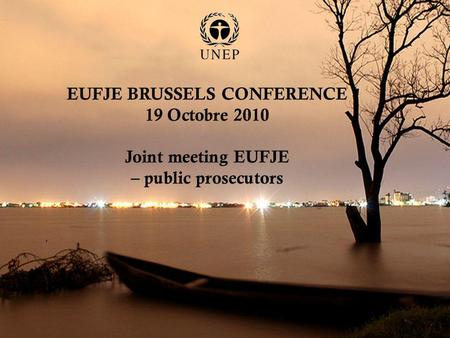 EUFJE BRUSSELS CONFERENCE 19 Octobre 2010 Joint meeting EUFJE – public prosecutors,